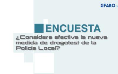 ENCUESTA – ¿Considera efectiva la nueva  medida de drogotest de la  Policía Local?