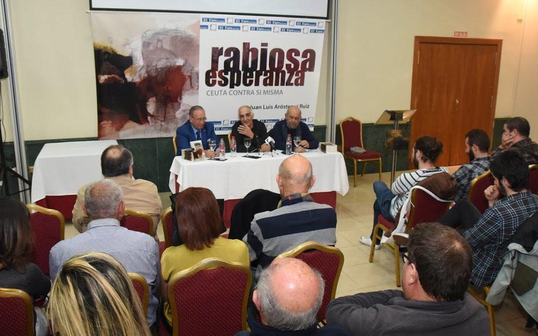 El Faro de Ceuta presenta el libro de Juan Luis Aróstegui 'Rabiosa esperanza. Ceuta contra sí misma'